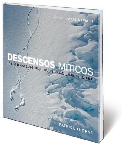 El libro 50 Descensos Míticos de Patrick Thorne no debe faltar en ninguna librería de ningún esquiador
